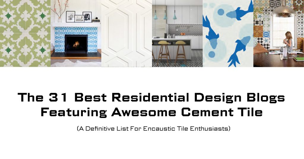 Title Header for Blog Post: 31 Best Residential Design Blogs Featuring Awesome Cement Tiles